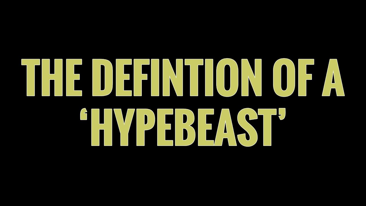 Hypebeast Definition: What It Means to Be a Hypebeast - YouTube