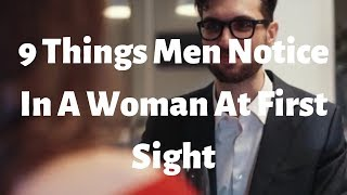 9 Things Men Notice In A Woman At First Sight