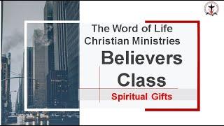 Believers Class  - Spiritual Gifts