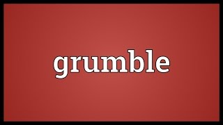Grumble Meaning