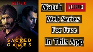 Watch Netflix all webseries for free in this app