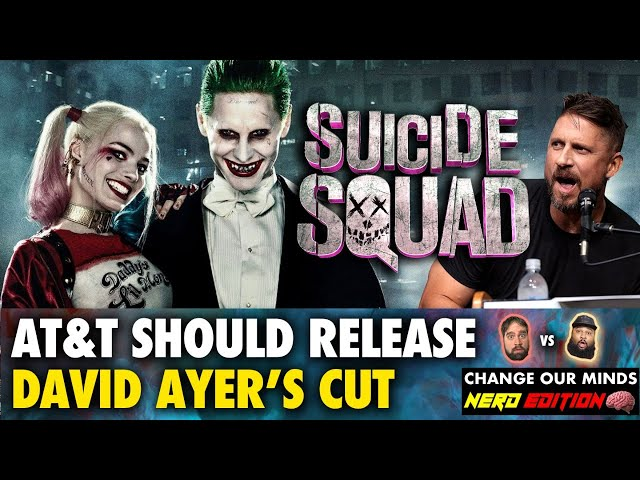 David Ayer's Cut of Suicide Squad Should Be Released - Change Our Minds:  Nerd Edition LIVE!