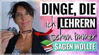 DINGE, DIE ICH LEHRERN schon immer sagen wollte! | BACK TO SCHOOL