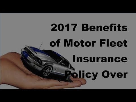 2017 Benefits of Motor Fleet Insurance Policy Over Individual Vehicle Insurance