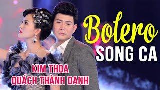 KIM THOA QUÁCH THÀNH DANH Song Ca Bolero 2018 | Lk Nhạc Vàng Trữ Tình Bolero Hay Ngây Ngất