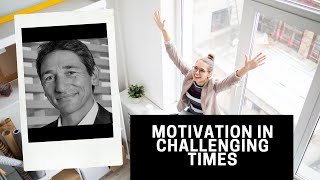 Motivation in Challenging Times