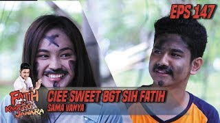 Ciee Sweet BGT Sih Fatih Sama Vanya - Fatih Di Kampung Jawara Eps 147
