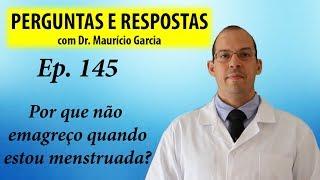 Por que é díficl emagrecer menstruada - Perguntas e Respostas com Dr Mauricio Garcia ep 145