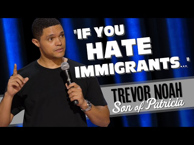 """""""If You Hate Immigrants..."""" - TREVOR NOAH (watch Son of Patricia on Netflix)"""