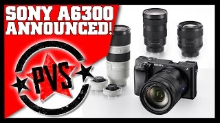 Sony a6300 - Details Just Released