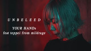UNBLEED - YOUR HANDs feat t.e.p.p.e.i from mildrage (Official Music Video)