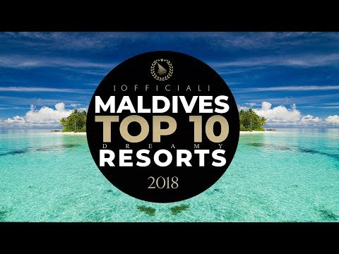 TOP 10 Maldives Best Resorts 2018 [ OFFICIAL by Dreaming of Maldives ]
