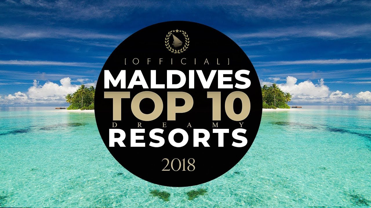 TOP 10 Maldives Best Resorts 2018 [ OFFICIAL by Dreaming of Maldives ] YOUR DREAM. YOUR CHOICE.