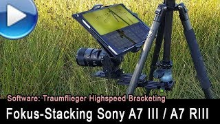 automatisches Fokus-Stacking mit Sony A7III / A7R III (Traumflieger Highspeed Bracketing)