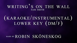 Writing's On The Wall - Sam Smith | LOWER KEY (Karaoke/Instrumental) w/ lyrics