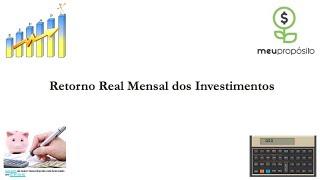 Finanças Passo a Passo - 004 - Como calcular o Retorno Real Mensal?