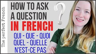 How to ask a question in French using QUI - QUE - QUOI - QUEL - QUELLE - N'EST-CE PAS | Learn French