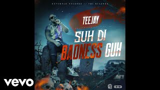 TeeJay - Suh Di Badness Guh (Official Audio)