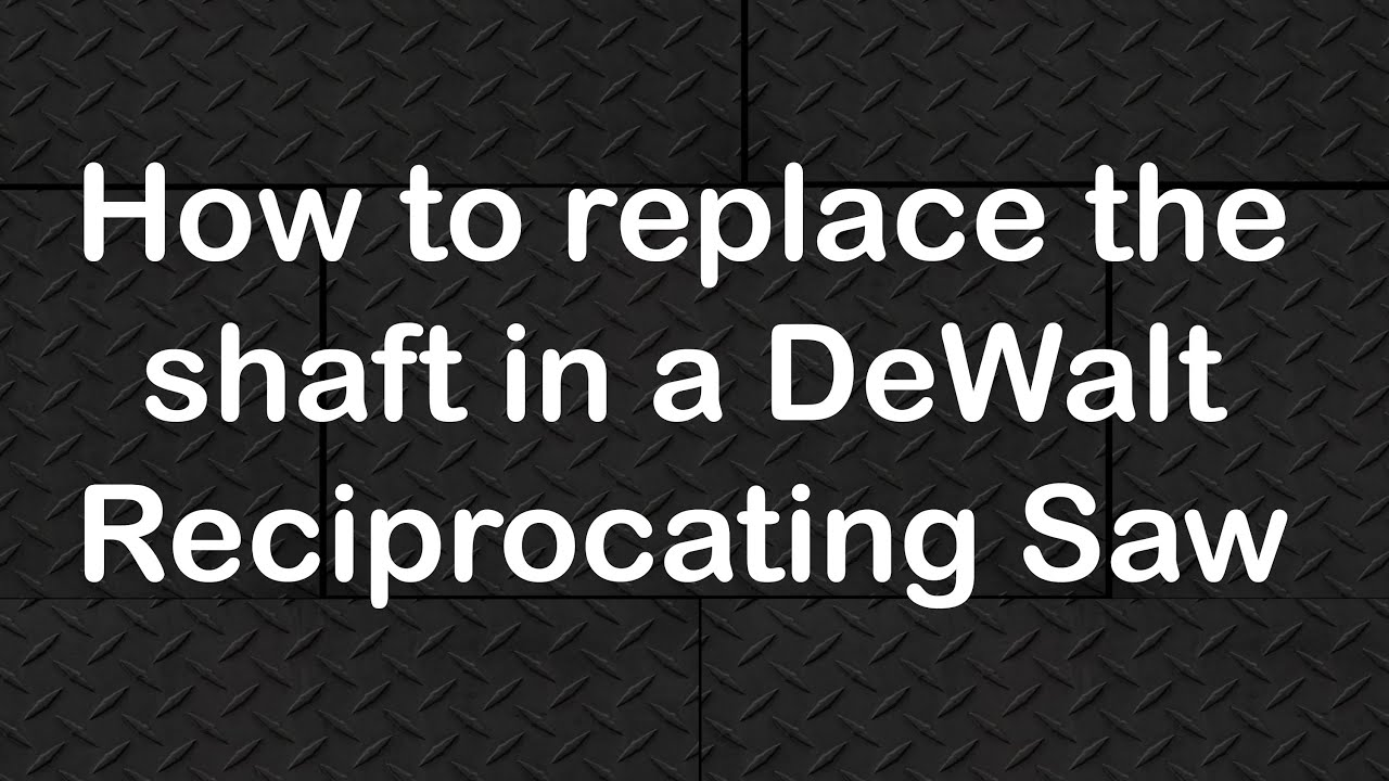 How to replace the shaft in a dewalt reciprocating saw youtube greentooth