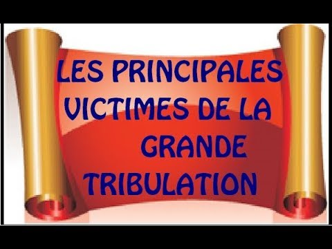 LES PRINCIPALES VICTIMES DE LA GRANDE TRIBULATION