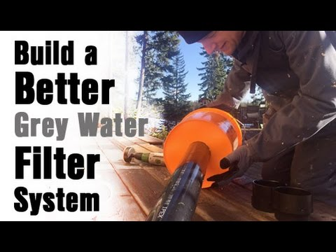 Build a Better Grey Water Filter System for Budget Off Grid Living!