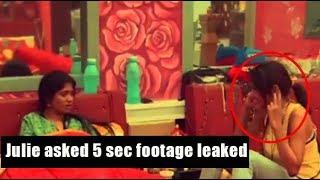 Big boss Julie asked 5 sec footage leaked