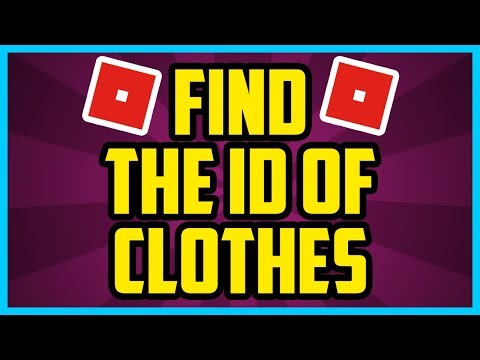 How To Find The Id For Clothes On Roblox 2018 Quick Easy