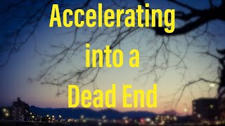 Accelerating into a Dead End