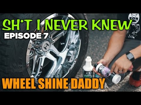 Sh*t I Never Knew: Wheel Shine Daddy