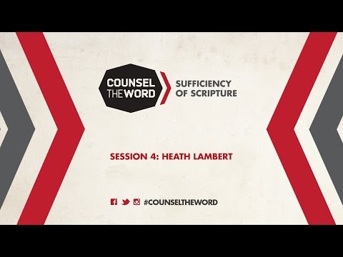 Counsel the Word:  Session 4 with Heath Lambert