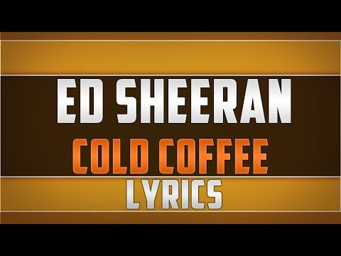 Ed Sheeran- Cold Coffee Lyrics