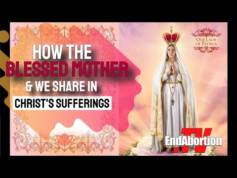How The Blessed Virgin Mary and We Share Christ's Sufferings