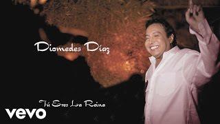Diomedes Díaz - Tú Eres La Reina (Cover Audio)