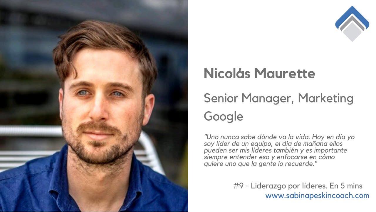 Liderazgo por líderes. 9 - Nicolás Maurette. Senior Manager, Marketing. Google.
