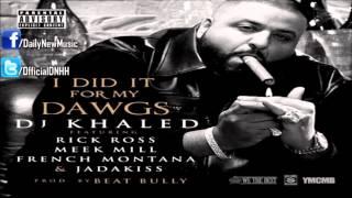 DJ Khaled - I Did It For My Dawgs (Ft. Rick Ross, Meek Mill, French Montana & Jadakiss)
