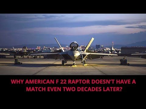 WHY AMERICAN F 22 RAPTOR DOESN'T HAVE A MATCH EVEN TWO DECADES LATER?