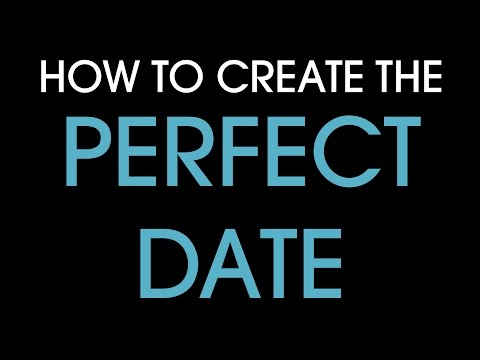 How to create the perfect date