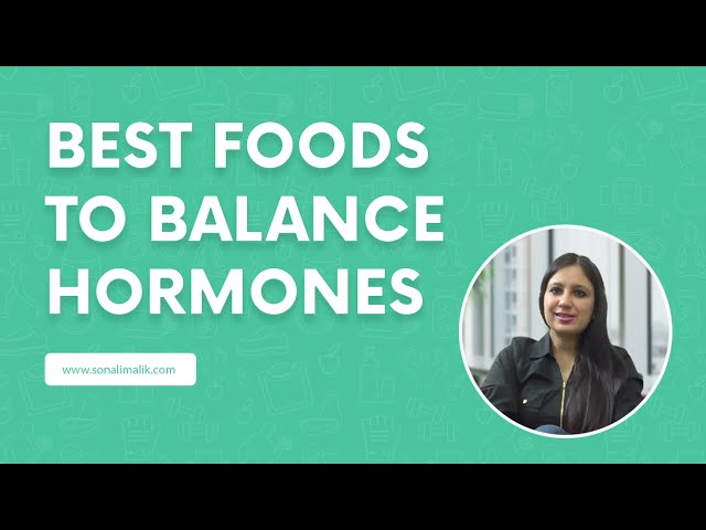 Hormonal Imbalance and the Foods that help to Balance your Body
