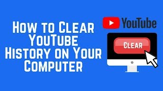 How to Clear YouTube History on Any Computer 2018