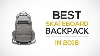 Best Skateboard Backpack Reviews 2018