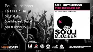 Paul Hutchinson - This Is House (Original Mix)