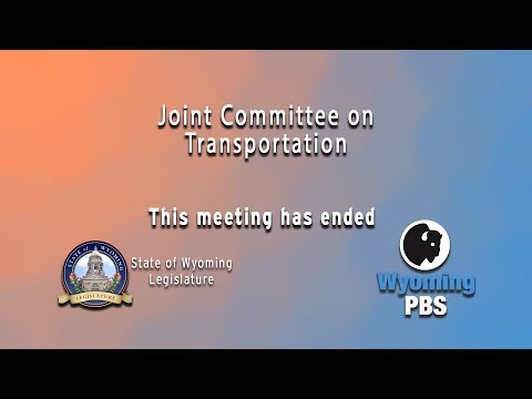Wyoming Legislative Joint Committee on Transportation 2018, Day 1, October 22