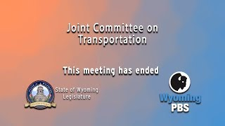 live-streams-of-wyoming-legislative-joint-transportation-2018-interim-committee