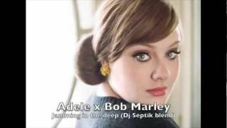 Adele x Bob Marley - Jamming in the deep (Dj Septik blend)