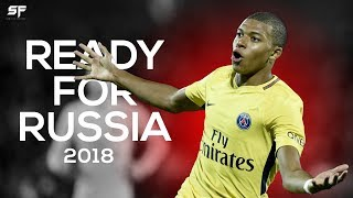 Kylian Mbappe  Ready For Russia 2018  Skills Goals  Assists - HD
