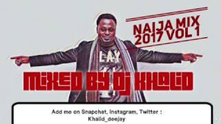 Naija Mix 2017 Vol 1 by Dj Khalid
