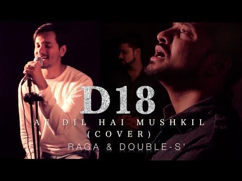 Ae Dil Hai Mushkil (Cover by D18)   Ranbir Kapoor & Anushka Sharma   Hindi Video Song 2016