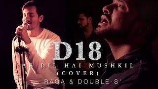 Ae Dil Hai Mushkil Cover By D18  Ranbir Kapoor & Anushka Sharma  Hindi Video Song 2016
