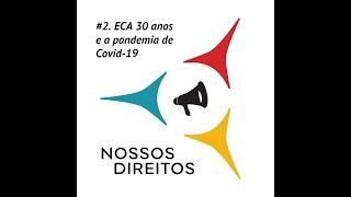 ECA 30 anos e a pandemia de Covid-19. Nossos Direitos Ep.2