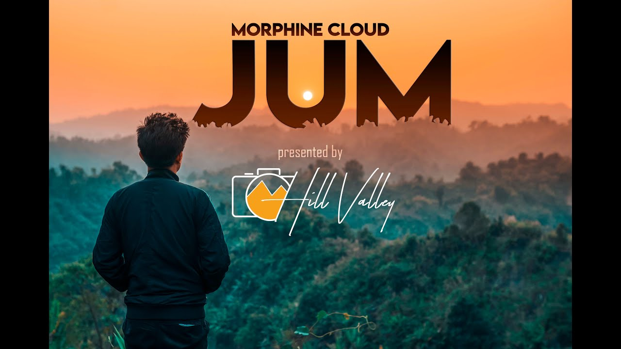 Download JUM - Morphine Cloud || CHAKMA MUSIC VIDEO - Hill Valley Production (Official)